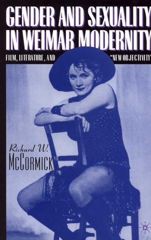 "Gender and Sexuality in Weimar Modernity: Film, Literature, and ""New Objectivity"""