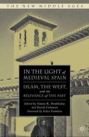 in-the-light-of-medieval-spain-islam-the-west-and-the-relevance-of-the-past