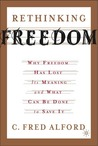 Rethinking Freedom: Why Freedom Has Lost Its Meaning and What Can Be Done to Save It