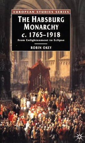 The Habsburg Monarchy c. 1765-1918: From Enlightenment to Eclipse