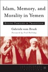 Islam, Memory, and Morality in Yemen: Ruling Families in Transition