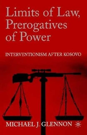 Limits of Law, Prerogatives of Power: Interventionism after Kosovo