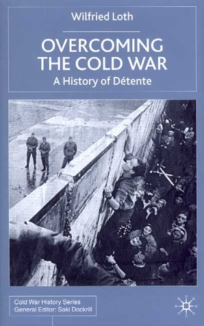 Overcoming the Cold War: A History of Détente, 1950-1991