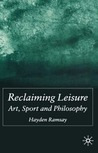 Reclaiming Leisure: Art, Sport and Philosophy