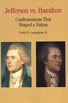 Thomas Jefferson Versus Alexander Hamilton: Confrontations that Shaped a Nation