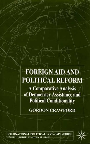 Foreign Aid and Political Reform: A Comparative Analysis of Democracy Assistance and Political Conditionality