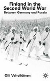Finland In The Second World War: Between Germany and Russia