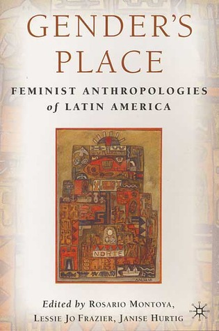 Gender's Place: Feminist Anthropologies of Latin America