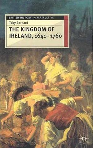 The Kingdom of Ireland, 1641-1760 by Barnard