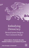 Embodying Democracy: Electoral System Design in Post-Communist Europe