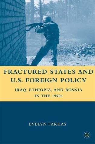 Fractured States and U.S. Foreign Policy: Iraq, Ethiopia, and Bosnia in the 1990s