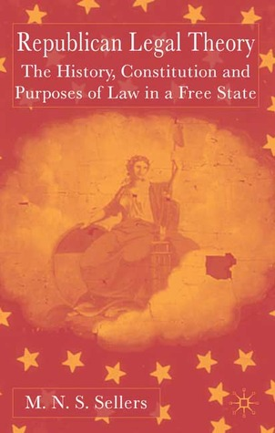 Republican Legal Theory: The History, Constitution and Purposes of Law in a Free State