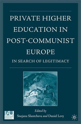 Private Higher Education in Post-Communist Europe: In Search of Legitimacy