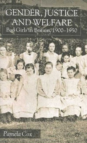 Gender,Justice and Welfare in Britain,1900-1950: Bad Girls in Britain, 1900-1950
