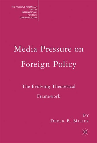 Media Pressure on Foreign Policy: The Evolving Theoretical Framework