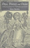 Dress, Distress and Desire: Clothing and the Female Body in Eighteenth-Century Literature