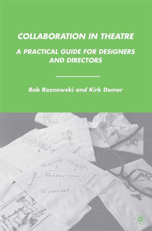 Collaboration in Theatre: A Practical Guide for Designers and Directors
