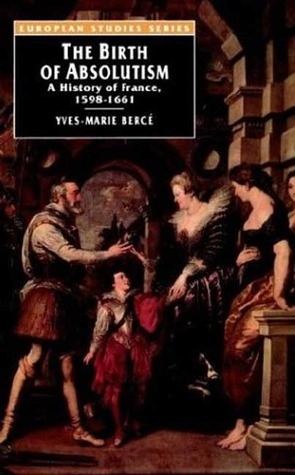 The Birth of Absolutism: A History of France, 1598-1661