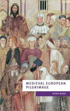 Medieval European Pilgrimage, c.700 - c.1500 by Diana Webb