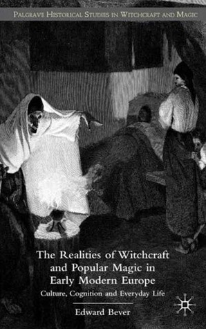 the-realities-of-witchcraft-and-popular-magic-in-early-modern-europe-culture-cognition-and-everyday-life