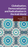 Globalisation, Democratisation and Radicalisation in the Arab World