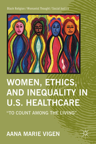 """Women, Ethics, and Inequality in U.S. Healthcare: """"To Count among the Living"""""""
