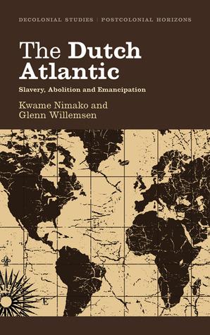 The Dutch Atlantic: Slavery, Abolition and Emancipation