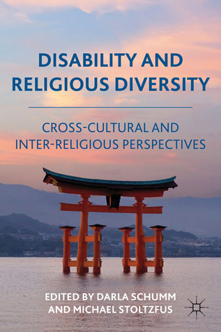 Disability and Religious Diversity: Cross-Cultural and Interreligious Perspectives