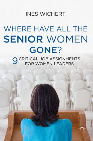 Where Have All the Senior Women Gone?: 9 Critical Job Assignments for Women Leaders