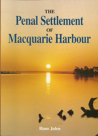 the-penal-settlement-of-macquarie-harbour-1822-1833-an-outline-of-its-history