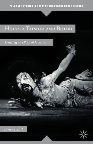 Hijikata Tatsumi and Butoh: Dancing in a Pool of Gray Grits