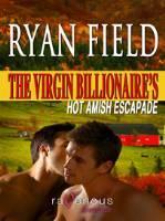 The Virgin Billionaire's Hot Amish Escapade (Virgin Billionaire, #8)