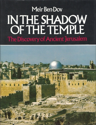 In the Shadow of the Temple: The Discovery of Ancient Jerusalem