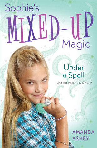 Under a Spell (Sophie's Mixed-Up Magic, #2)