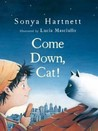 Come Down, Cat! by Sonya Hartnett