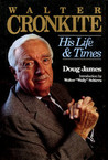 Walter Cronkite: His Life and Times
