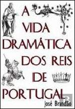 A Vida Dramática dos Reis de Portugal