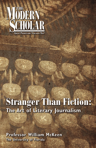 Stranger Than Fiction: The Art of Literary Journalism