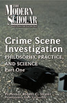 Crime Scene Investigation: Philosophy Practice and Science Part One