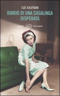 Diario di una casalinga disperata by Sue Kaufman