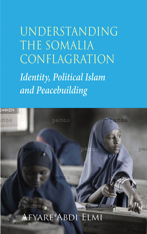 Understanding the Somalia Conflagration: Identity, Political Islam and Peacebuilding
