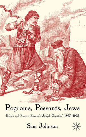 Pogroms, Peasants, Jews: Britain and Eastern Europe's 'Jewish Question', 1867-1925