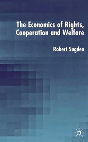 The Economics of Rights, Cooperation and Welfare