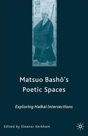 Matsuo Bashô's Poetic Spaces: Exploring Haikai Intersections