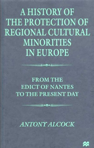 a-history-of-theprotection-of-regionalcultural-minorities-in-europe-from-the-edict-of-the-nantes-to-the-present-day