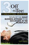 Targeting Success, Develop the Right Business Attitude to be Successful in the Workplace (3 Off the Tee, #1)