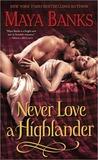 Never Love a Highlander by Maya Banks