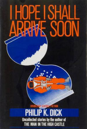I Hope I Shall Arrive Soon by Philip K. Dick