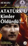 Atatürk'ü Kimler Öldürdü?