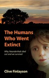 The Humans Who Went Extinct: Why Neanderthals Died Out and We Survived